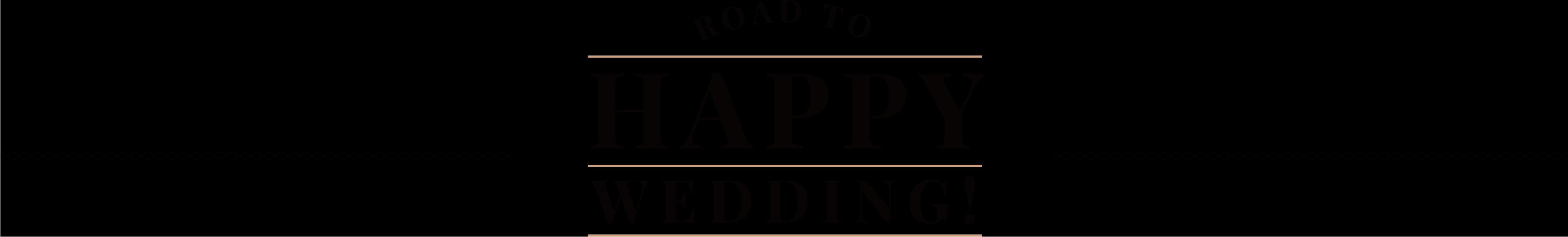 ROAD TO HAPPY WEDDING!